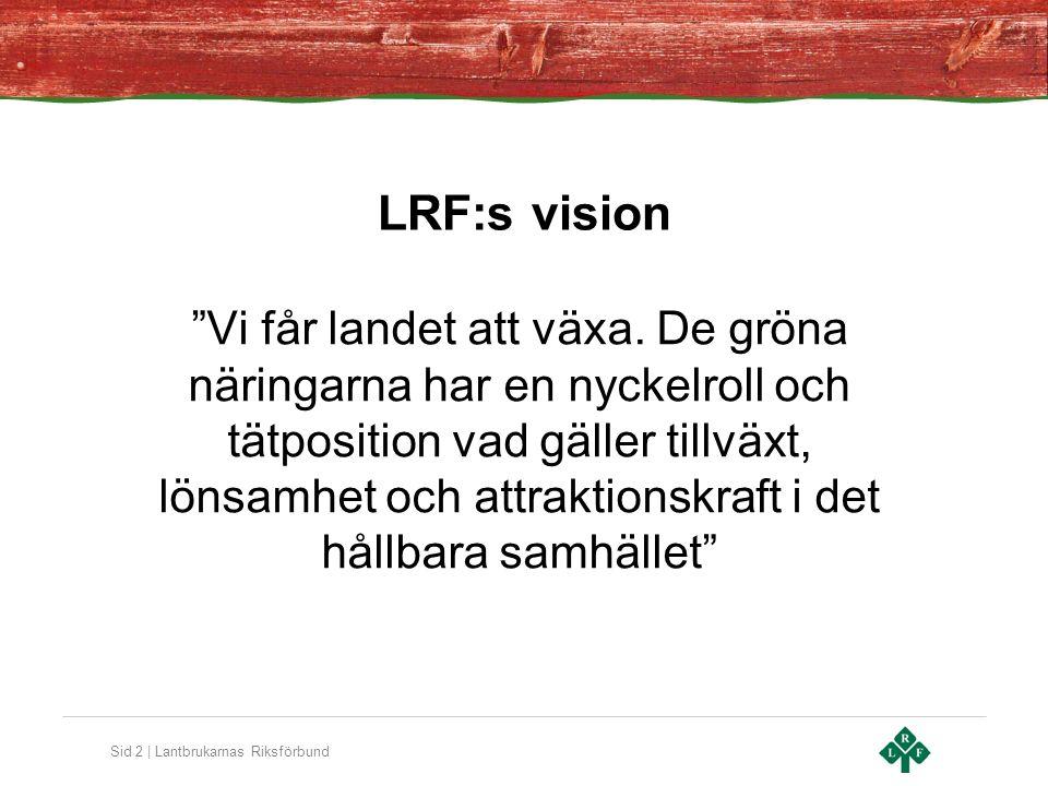 Sid 2 | Lantbrukarnas Riksförbund LRF:s vision Vi får landet att växa.