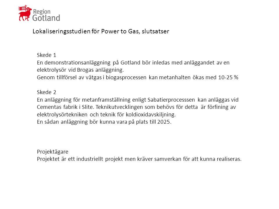 Lokaliseringsstudien för Power to Gas, slutsatser Skede 1 En demonstrationsanläggning på Gotland bör inledas med anläggandet av en elektrolysör vid Brogas anläggning.