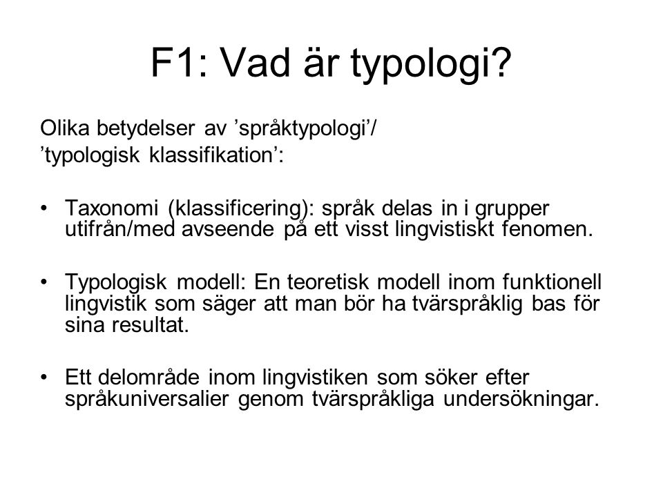 F1: Vad är typologi? Olika betydelser av 'språktypologi'/ 'typologisk klassifikation': Taxonomi (klassificering): språk delas in i grupper utifrån/med