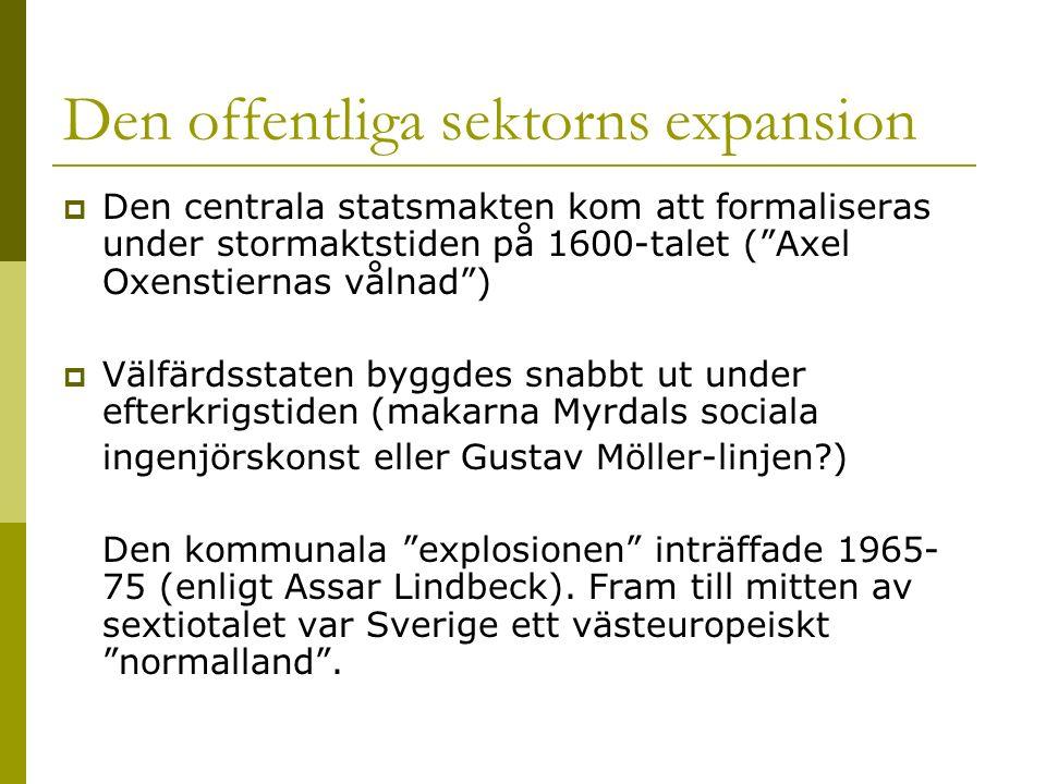 """Den offentliga sektorns expansion  Den centrala statsmakten kom att formaliseras under stormaktstiden på 1600-talet (""""Axel Oxenstiernas vålnad"""")  Vä"""