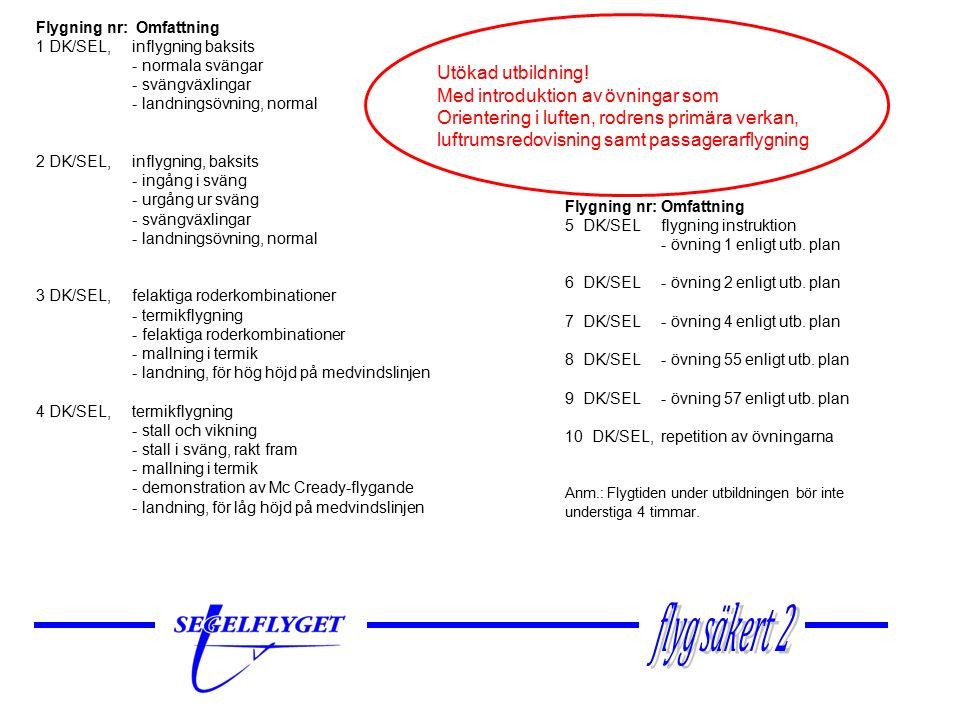 Flygning nr:Omfattning 5 DK/SELflygning instruktion - övning 1 enligt utb.