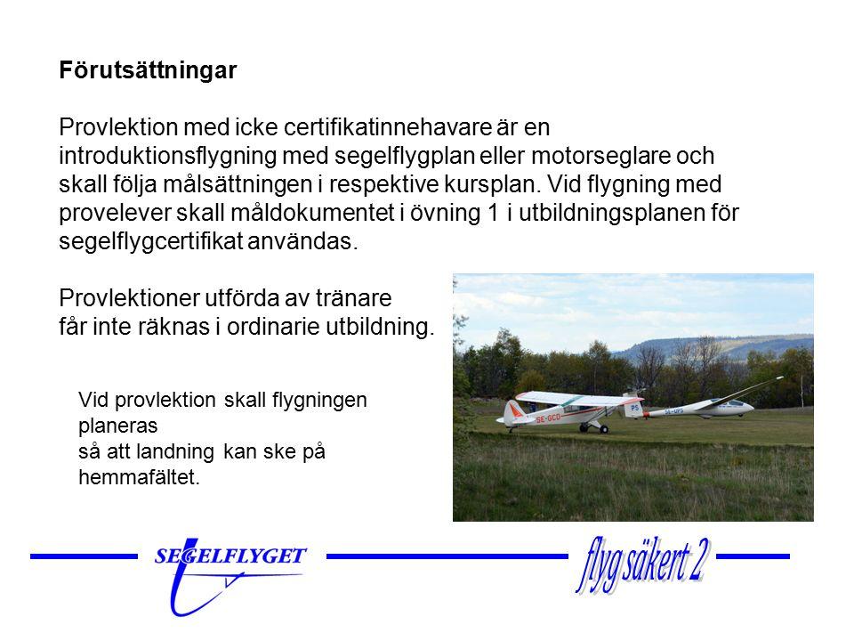 Förutsättningar Provlektion med icke certifikatinnehavare är en introduktionsflygning med segelflygplan eller motorseglare och skall följa målsättningen i respektive kursplan.