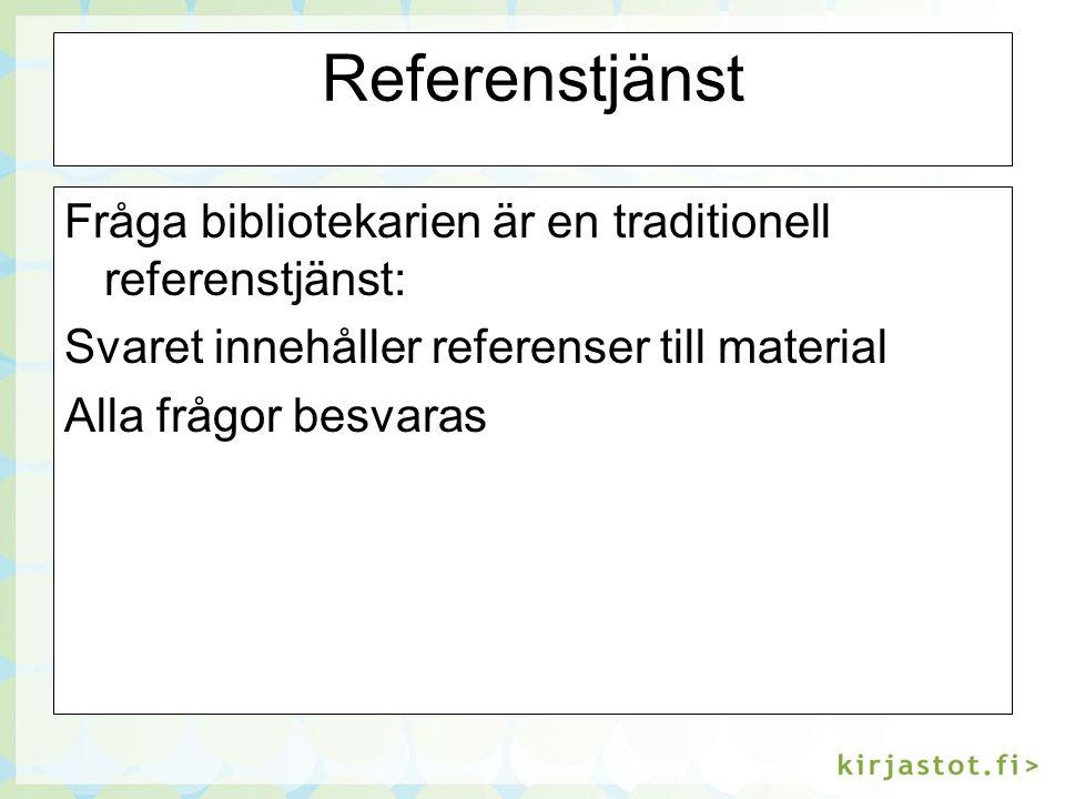 Referenstjänst Fråga bibliotekarien är en traditionell referenstjänst: Svaret innehåller referenser till material Alla frågor besvaras