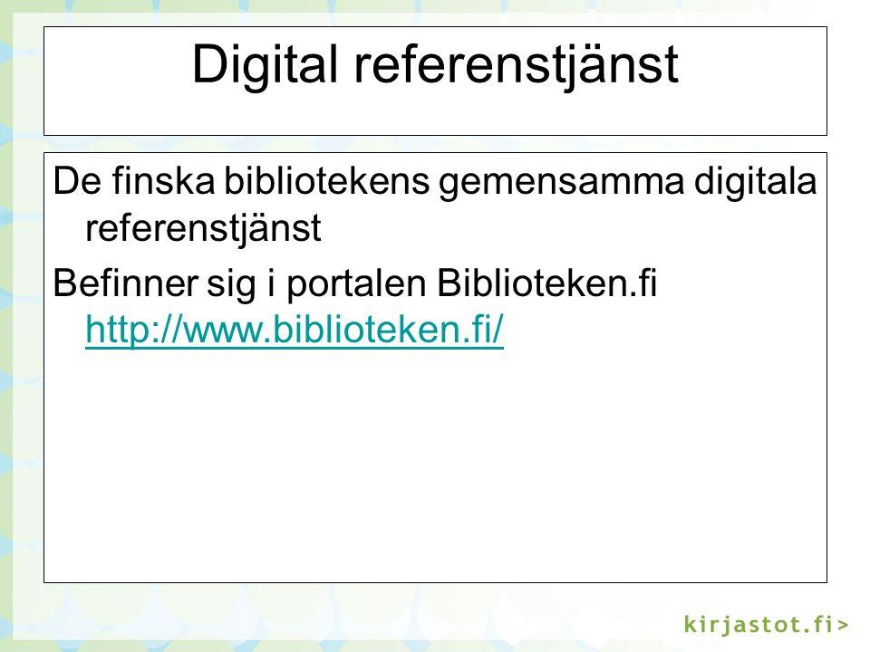 Digital referenstjänst De finska bibliotekens gemensamma digitala referenstjänst Befinner sig i portalen Biblioteken.fi http://www.biblioteken.fi/ http://www.biblioteken.fi/