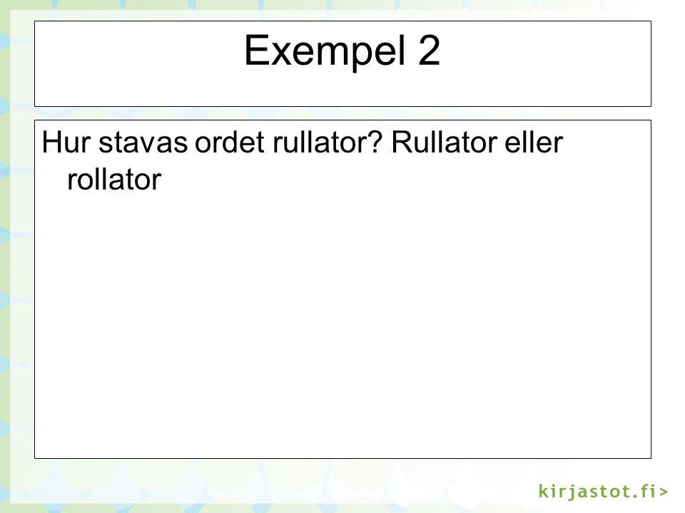 Exempel 2 Hur stavas ordet rullator Rullator eller rollator