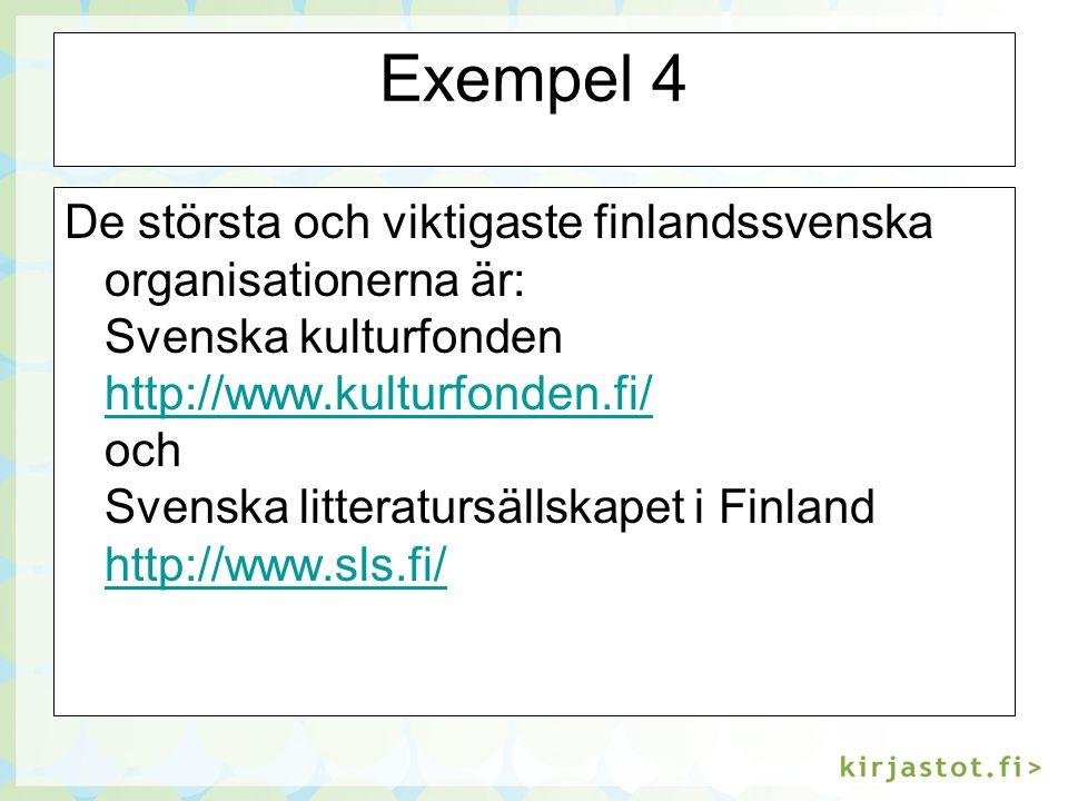 Exempel 4 De största och viktigaste finlandssvenska organisationerna är: Svenska kulturfonden http://www.kulturfonden.fi/ och Svenska litteratursällskapet i Finland http://www.sls.fi/ http://www.kulturfonden.fi/ http://www.sls.fi/