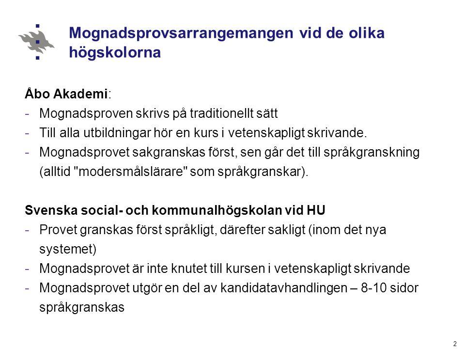 2 Mognadsprovsarrangemangen vid de olika högskolorna Åbo Akademi: - Mognadsproven skrivs på traditionellt sätt - Till alla utbildningar hör en kurs i vetenskapligt skrivande.