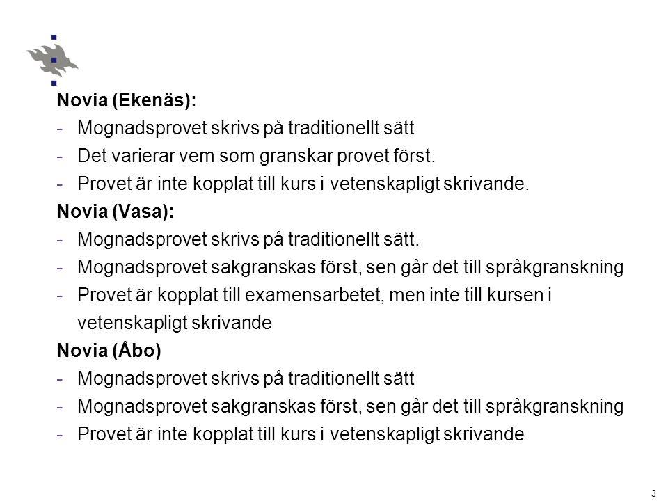 3 Novia (Ekenäs): - Mognadsprovet skrivs på traditionellt sätt - Det varierar vem som granskar provet först.