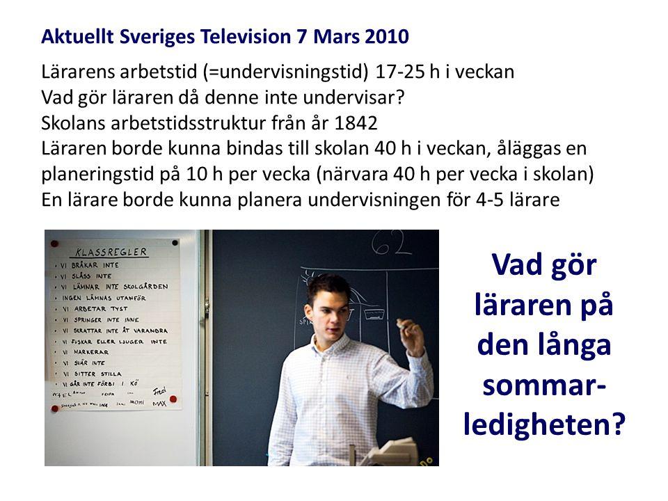 Aktuellt Sveriges Television 7 Mars 2010 Lärarens arbetstid (=undervisningstid) 17-25 h i veckan Vad gör läraren då denne inte undervisar? Skolans arb