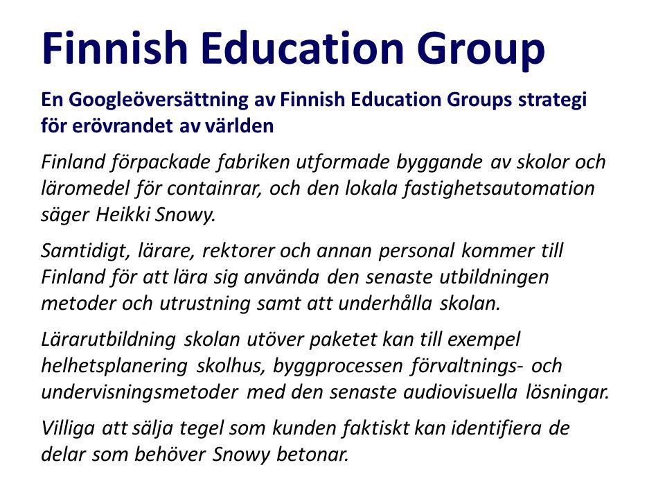 En Googleöversättning av Finnish Education Groups strategi för erövrandet av världen Finland förpackade fabriken utformade byggande av skolor och läro