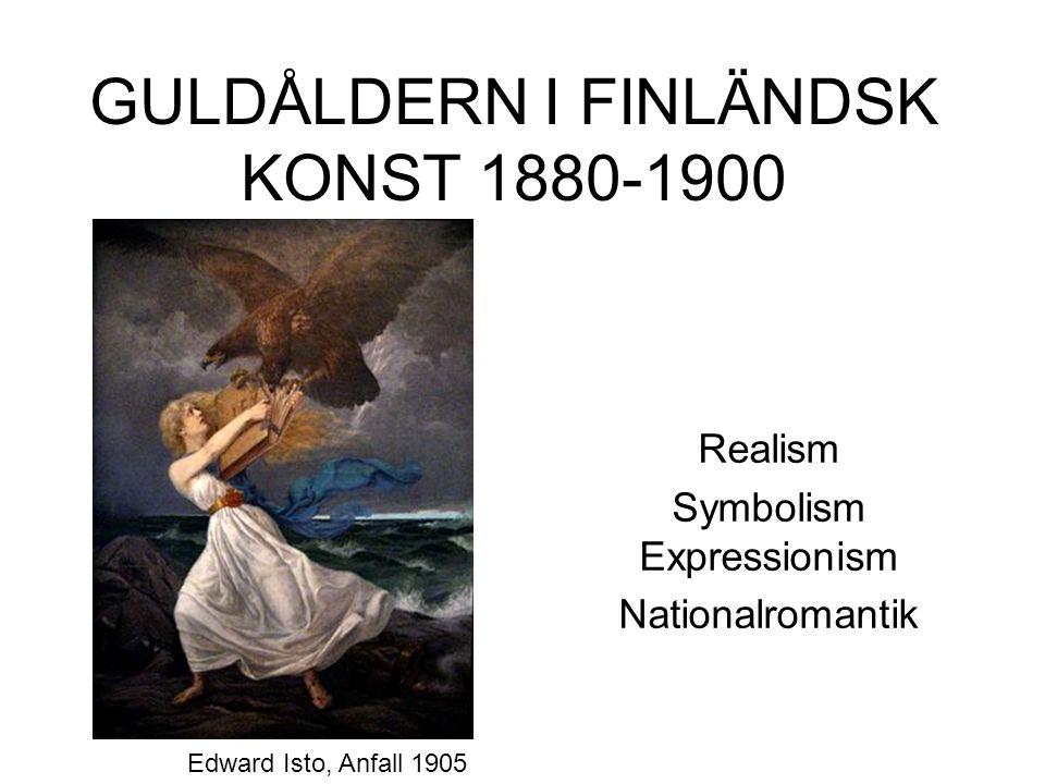 GULDÅLDERN I FINLÄNDSK KONST 1880-1900 Realism Symbolism Expressionism Nationalromantik Edward Isto, Anfall 1905