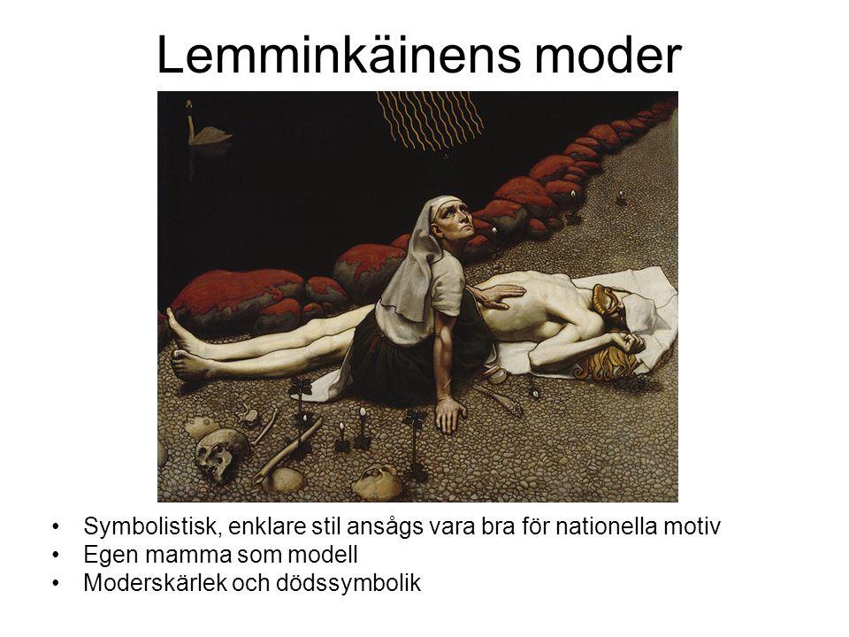 Lemminkäinens moder Symbolistisk, enklare stil ansågs vara bra för nationella motiv Egen mamma som modell Moderskärlek och dödssymbolik