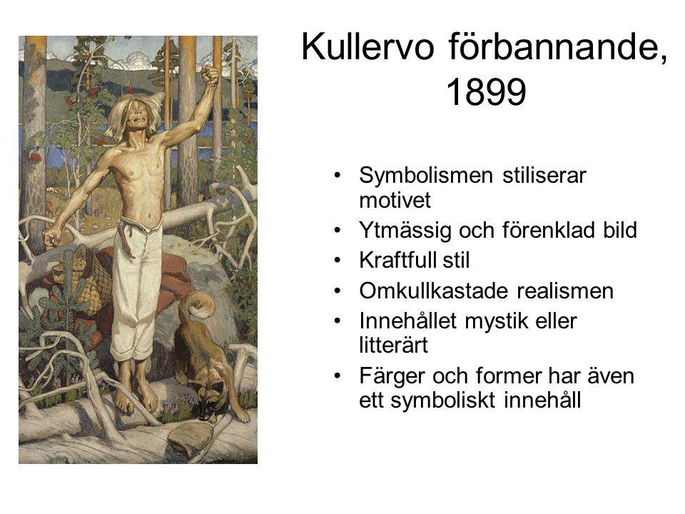 Kullervo förbannande, 1899 Symbolismen stiliserar motivet Ytmässig och förenklad bild Kraftfull stil Omkullkastade realismen Innehållet mystik eller litterärt Färger och former har även ett symboliskt innehåll