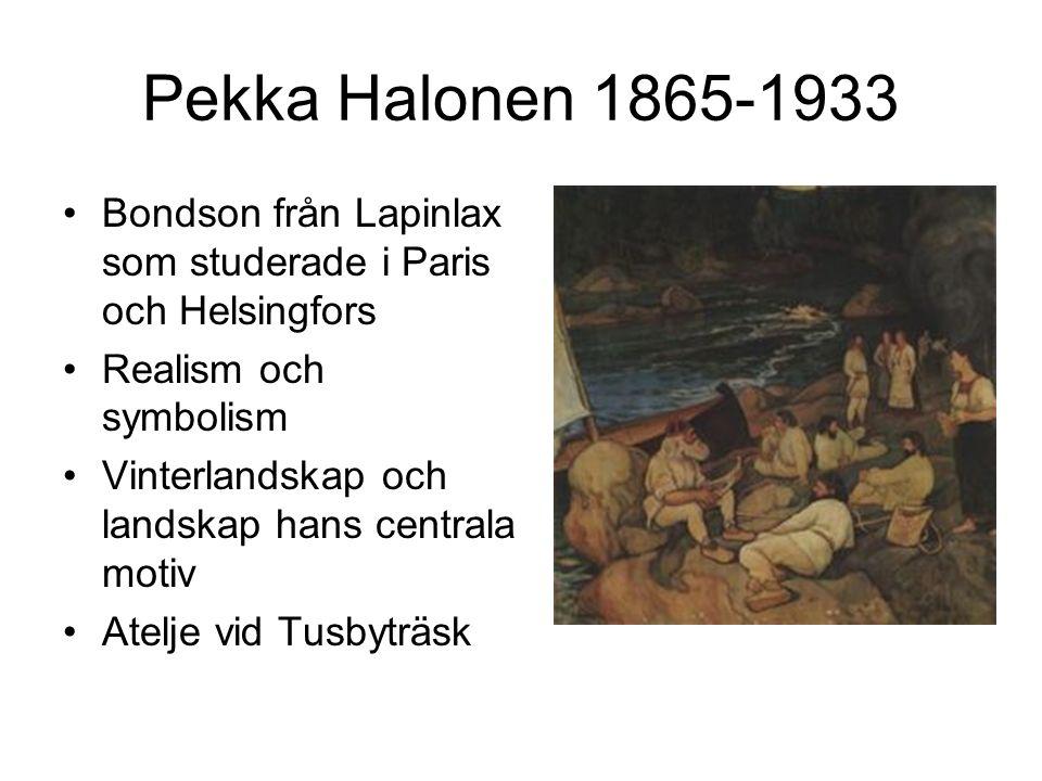 Pekka Halonen 1865-1933 Bondson från Lapinlax som studerade i Paris och Helsingfors Realism och symbolism Vinterlandskap och landskap hans centrala motiv Atelje vid Tusbyträsk