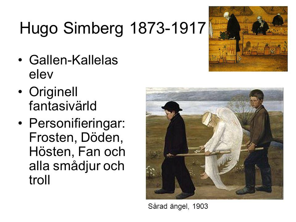 Hugo Simberg 1873-1917 Gallen-Kallelas elev Originell fantasivärld Personifieringar: Frosten, Döden, Hösten, Fan och alla smådjur och troll Sårad änge