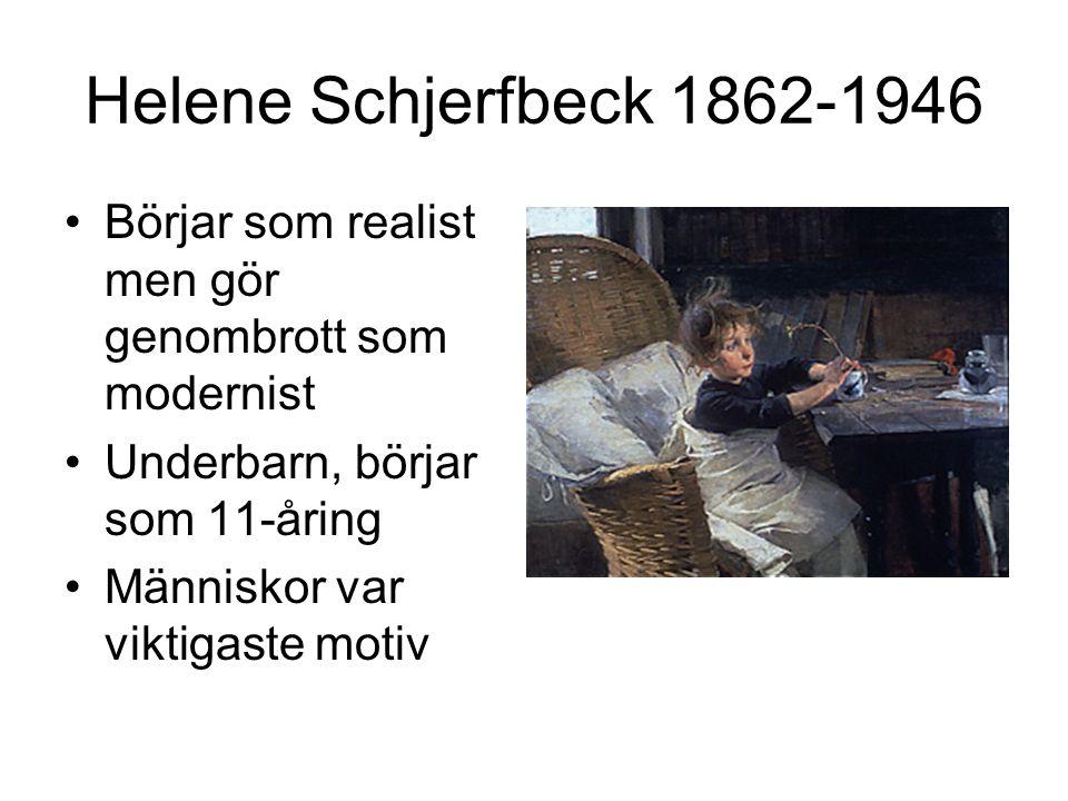 Helene Schjerfbeck 1862-1946 Börjar som realist men gör genombrott som modernist Underbarn, börjar som 11-åring Människor var viktigaste motiv