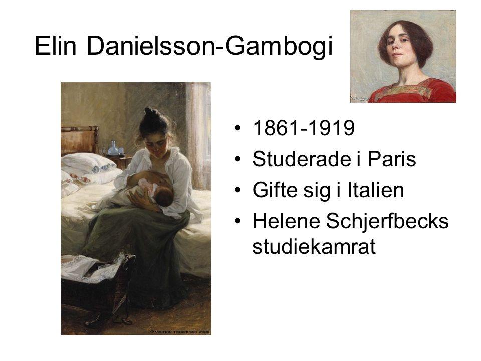 Elin Danielsson-Gambogi 1861-1919 Studerade i Paris Gifte sig i Italien Helene Schjerfbecks studiekamrat