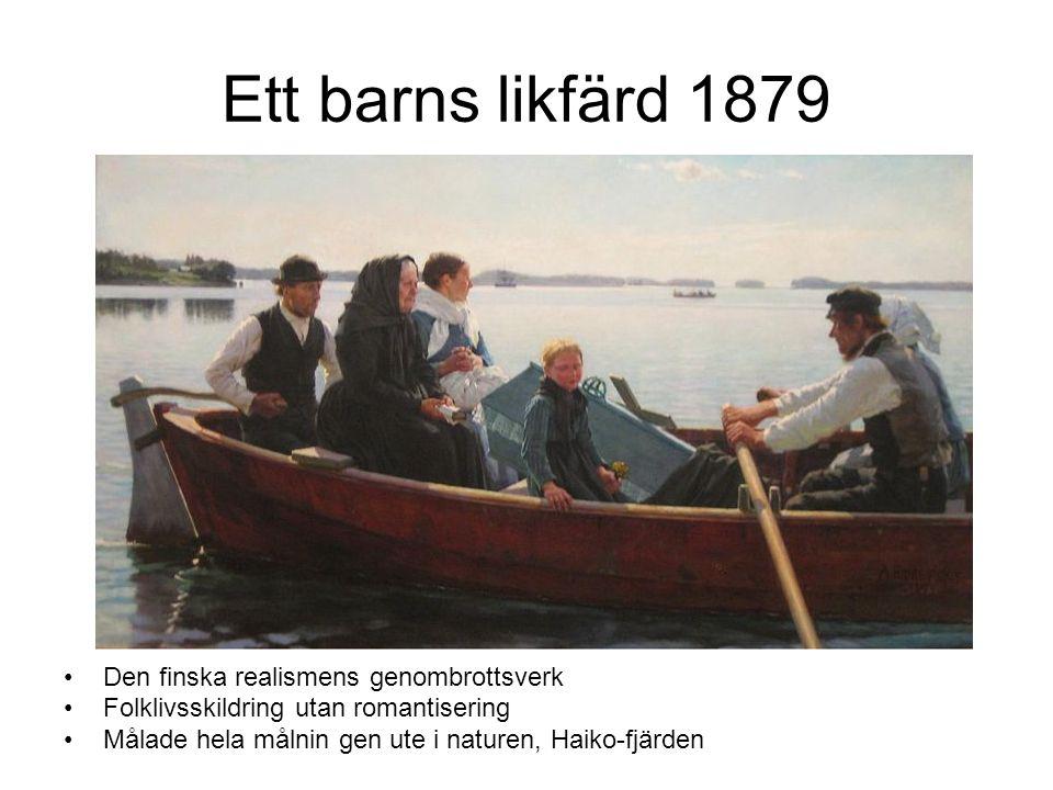 Ett barns likfärd 1879 Den finska realismens genombrottsverk Folklivsskildring utan romantisering Målade hela målnin gen ute i naturen, Haiko-fjärden