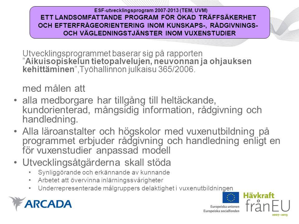 Indirekta målgrupper är vuxna i behov av grundutbildning, allmän fortbildning, yrkes- eller arbetsplatsspecifik fortbildning på svenska, och arbetsgivare i behov av ny arbetskraft eller arbetskraft med speciell kompetens.