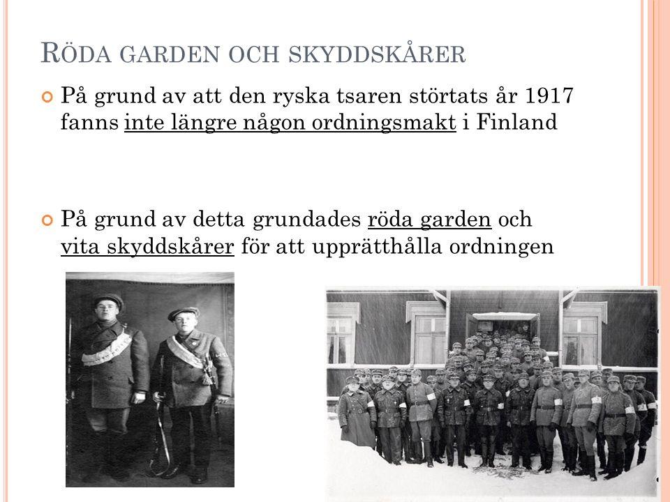 R ÖDA GARDEN OCH SKYDDSKÅRER På grund av att den ryska tsaren störtats år 1917 fanns inte längre någon ordningsmakt i Finland På grund av detta grunda