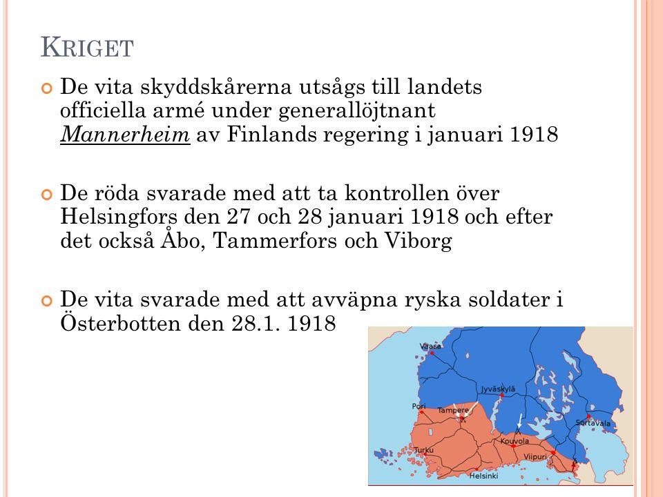 K RIGET De vita skyddskårerna utsågs till landets officiella armé under generallöjtnant Mannerheim av Finlands regering i januari 1918 De röda svarade