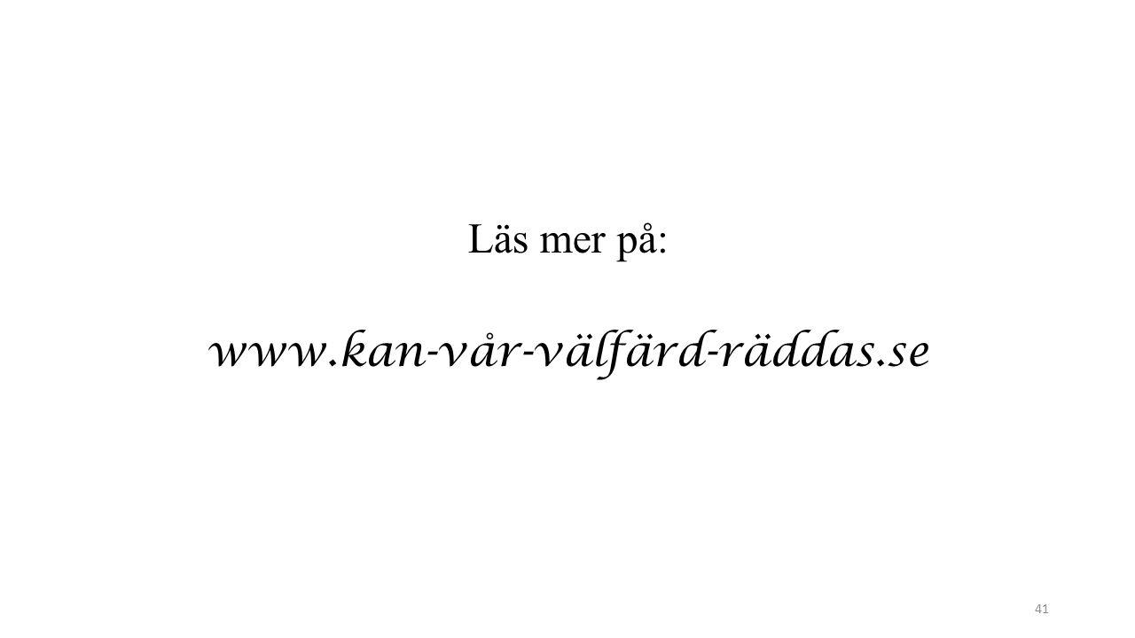 Läs mer på: www.kan-vår-välfärd-räddas.se 41