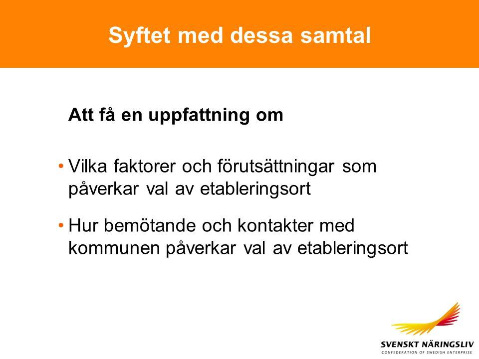 Nyetablerade företag i kommunen 2005 - 2006 Vi har talat med 40 företagare i Västra Götaland och Värmland Dessa företag finns representerade i 26 kommuner Vi har intervjuat vd, etableringschef eller platschef Såväl producerande företag som tjänsteföretag