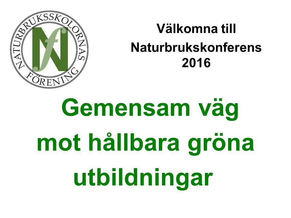 Gemensam väg mot hållbara gröna utbildningar Välkomna till Naturbrukskonferens 2016