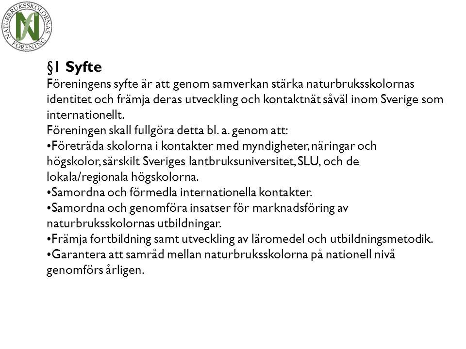 §1 Syfte Föreningens syfte är att genom samverkan stärka naturbruksskolornas identitet och främja deras utveckling och kontaktnät såväl inom Sverige som internationellt.