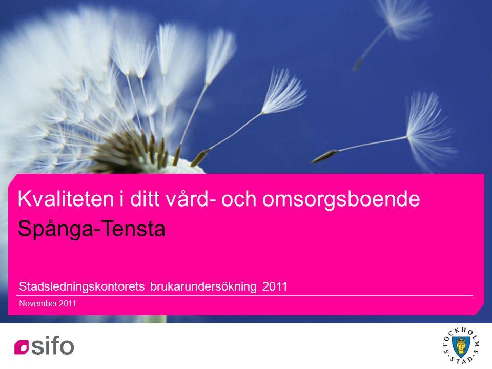 11 Kvaliteten i ditt vård- och omsorgsboende Stadsledningskontorets brukarundersökning 2011 November 2011 Spånga-Tensta