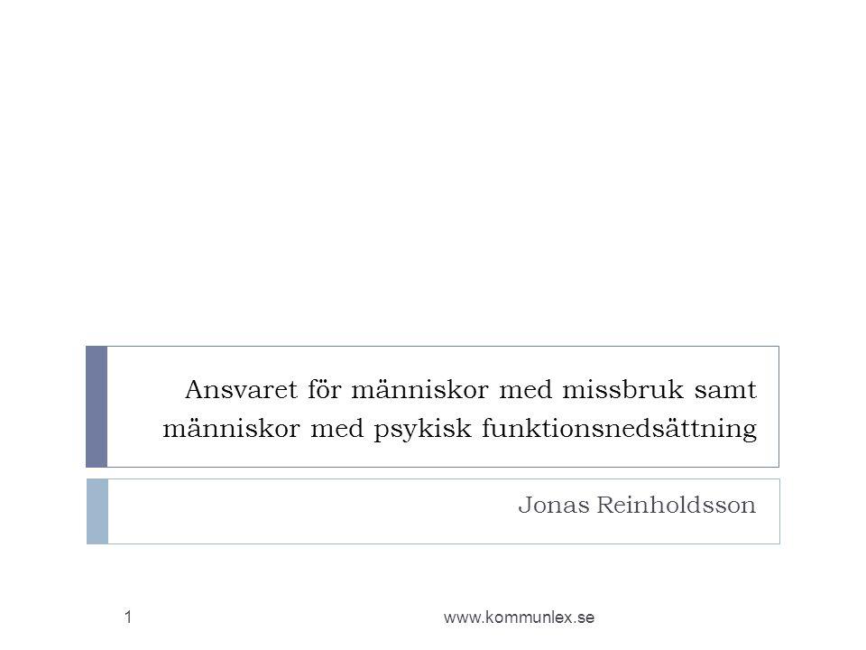 Ansvaret för människor med missbruk samt människor med psykisk funktionsnedsättning Jonas Reinholdsson www.kommunlex.se1