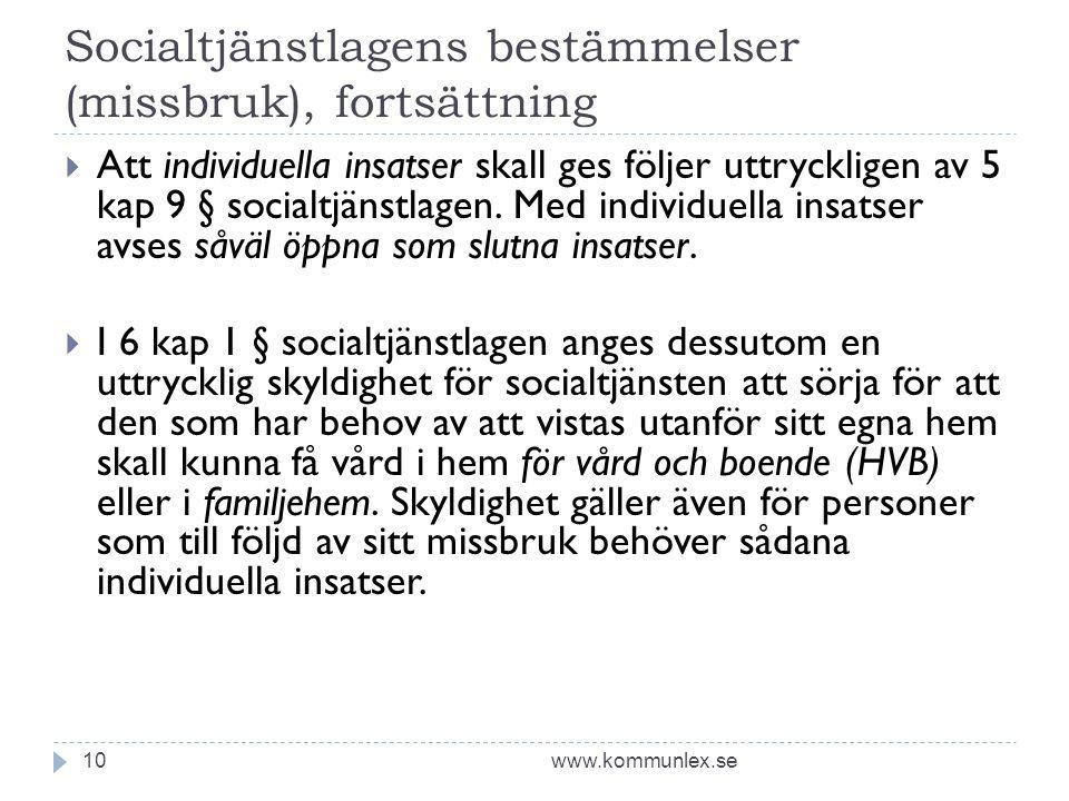 Socialtjänstlagens bestämmelser (missbruk), fortsättning www.kommunlex.se10  Att individuella insatser skall ges följer uttryckligen av 5 kap 9 § soc