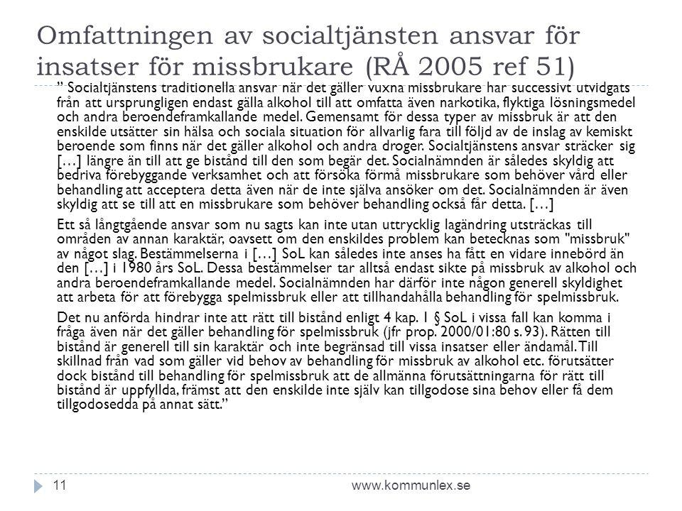 """Omfattningen av socialtjänsten ansvar för insatser för missbrukare (RÅ 2005 ref 51) www.kommunlex.se11 """" Socialtjänstens traditionella ansvar när det"""