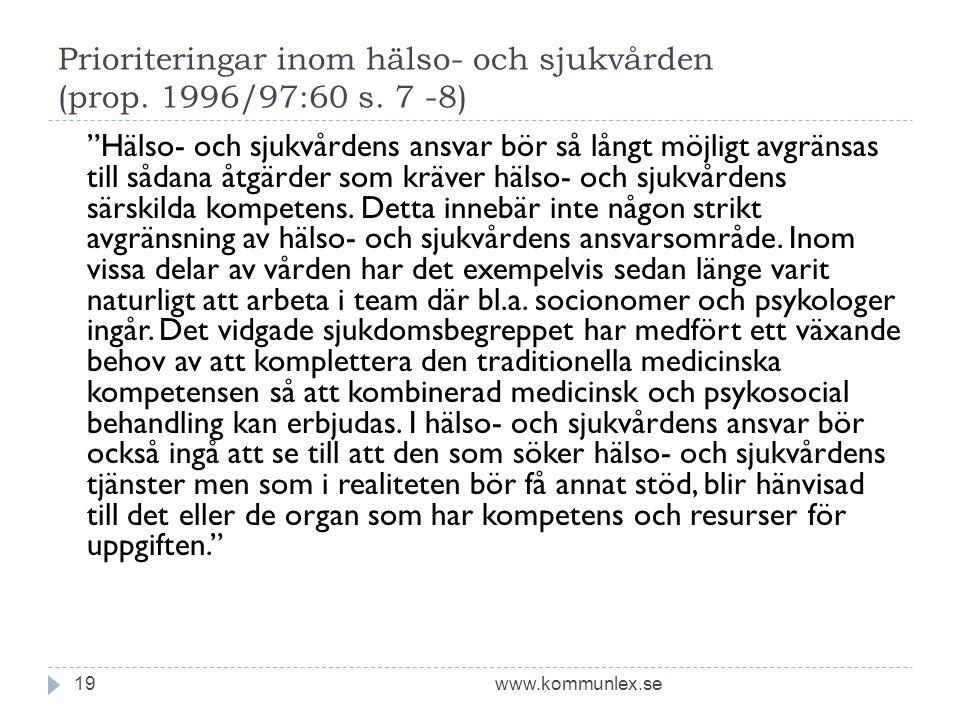 """Prioriteringar inom hälso- och sjukvården (prop. 1996/97:60 s. 7 -8) www.kommunlex.se19 """"Hälso- och sjukvårdens ansvar bör så långt möjligt avgränsas"""