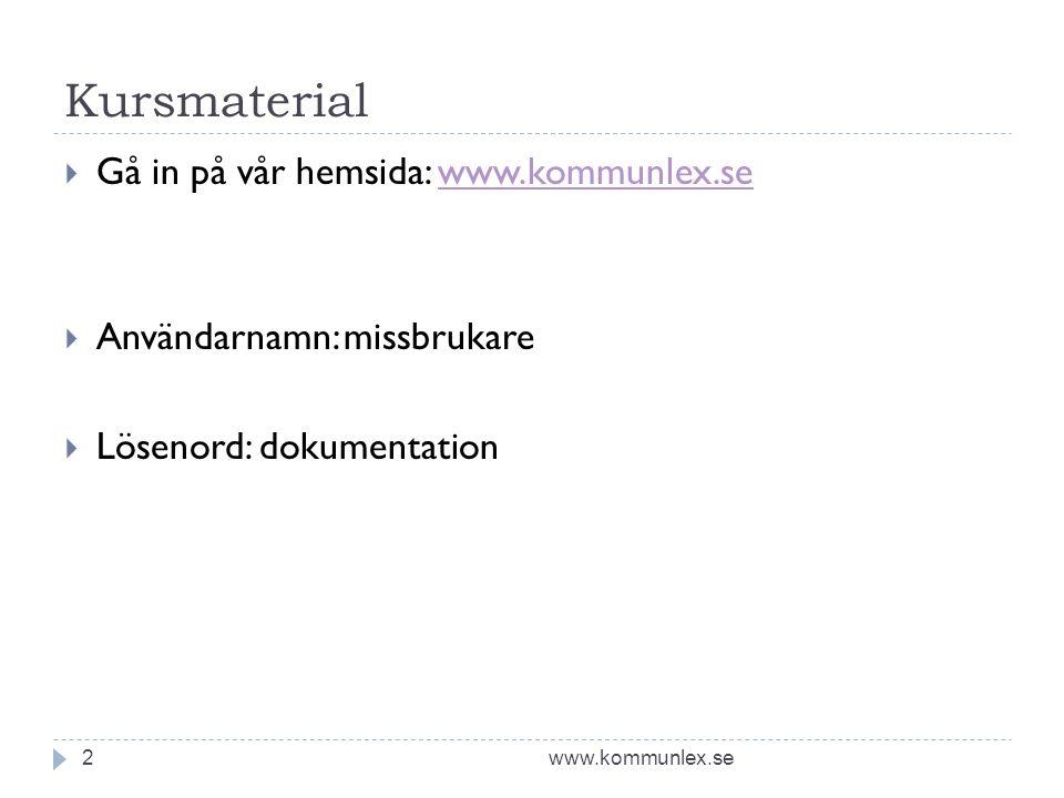 Kursmaterial www.kommunlex.se2  Gå in på vår hemsida: www.kommunlex.sewww.kommunlex.se  Användarnamn: missbrukare  Lösenord: dokumentation