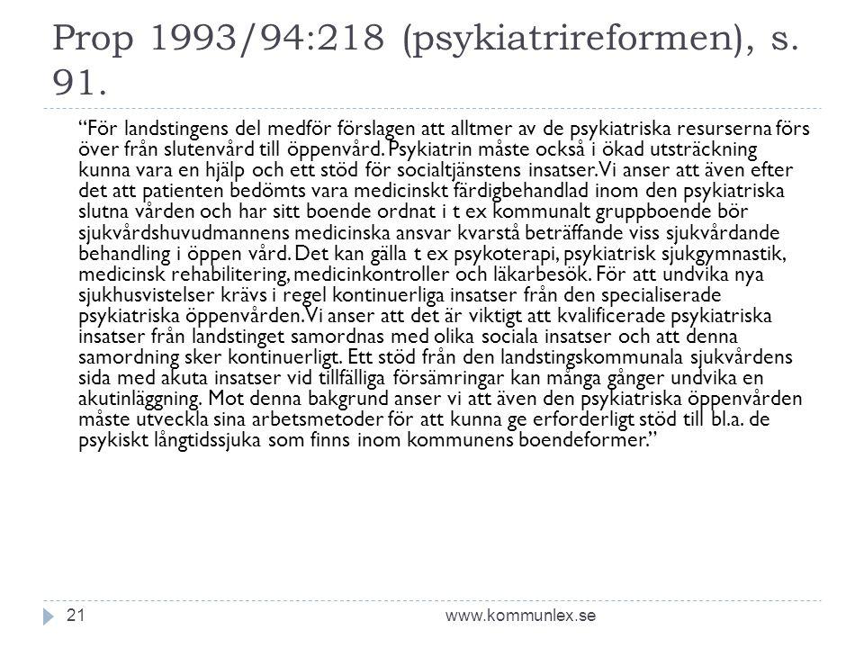 """Prop 1993/94:218 (psykiatrireformen), s. 91. www.kommunlex.se21 """"För landstingens del medför förslagen att alltmer av de psykiatriska resurserna förs"""
