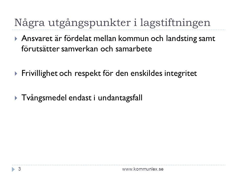 Några utgångspunkter i lagstiftningen www.kommunlex.se3  Ansvaret är fördelat mellan kommun och landsting samt förutsätter samverkan och samarbete  Frivillighet och respekt för den enskildes integritet  Tvångsmedel endast i undantagsfall
