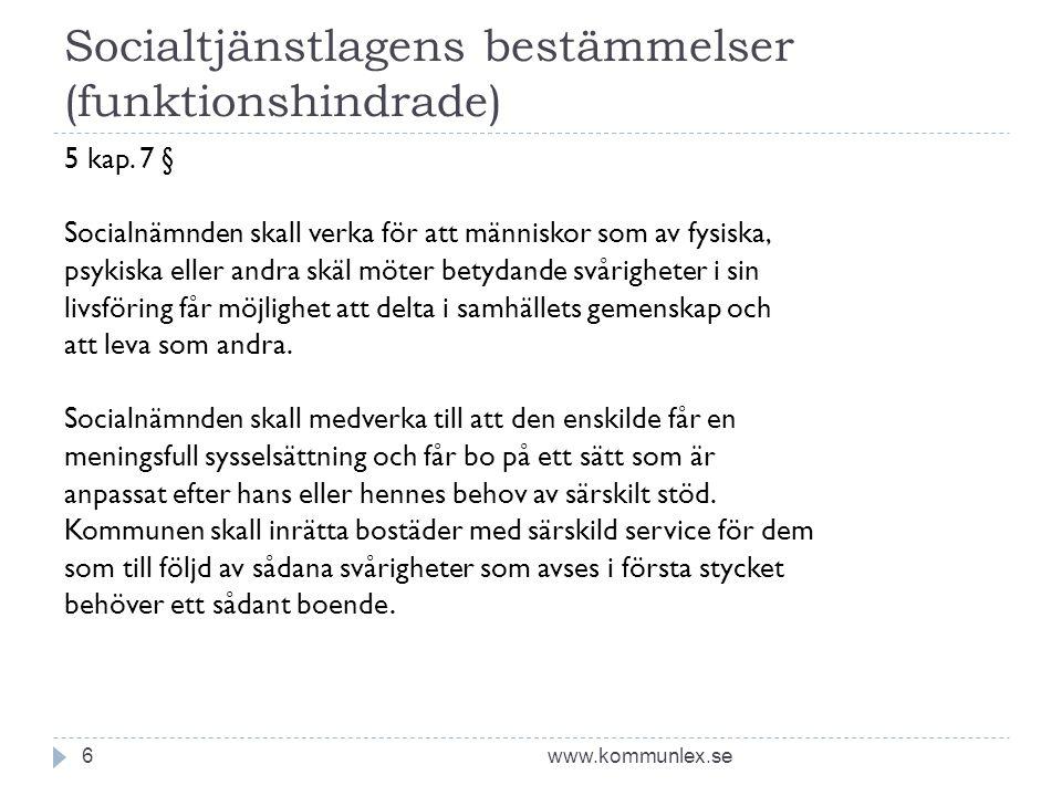 Socialtjänstlagens bestämmelser (funktionshindrade) www.kommunlex.se6 5 kap. 7 § Socialnämnden skall verka för att människor som av fysiska, psykiska