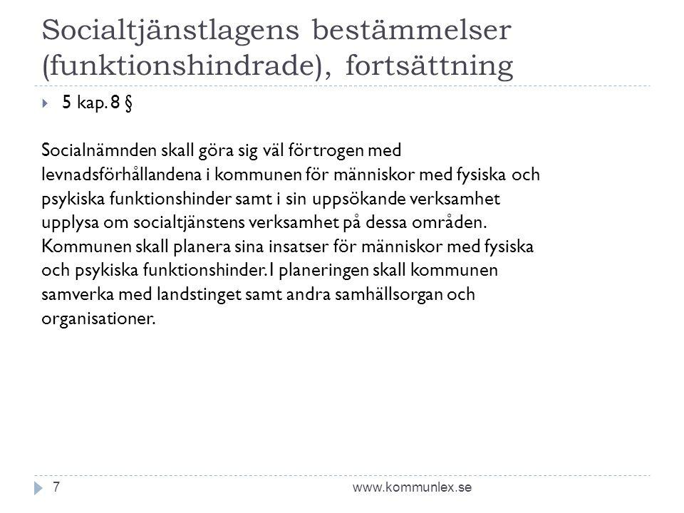 Socialtjänstlagens bestämmelser (funktionshindrade), fortsättning www.kommunlex.se7  5 kap. 8 § Socialnämnden skall göra sig väl förtrogen med levnad