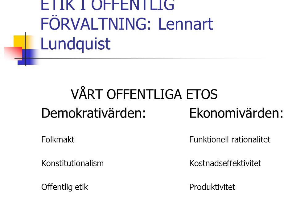 ETIK I OFFENTLIG FÖRVALTNING: Lennart Lundquist VÅRT OFFENTLIGA ETOS Demokrativärden:Ekonomivärden: FolkmaktFunktionell rationalitet KonstitutionalismKostnadseffektivitet Offentlig etikProduktivitet