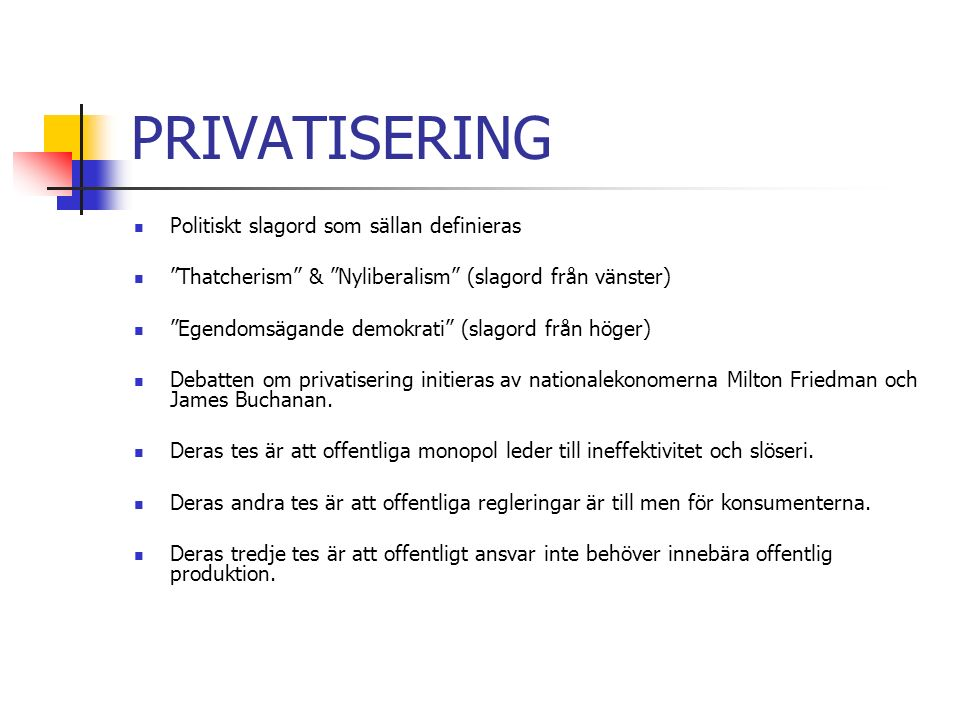 PRIVATISERING Politiskt slagord som sällan definieras Thatcherism & Nyliberalism (slagord från vänster) Egendomsägande demokrati (slagord från höger) Debatten om privatisering initieras av nationalekonomerna Milton Friedman och James Buchanan.