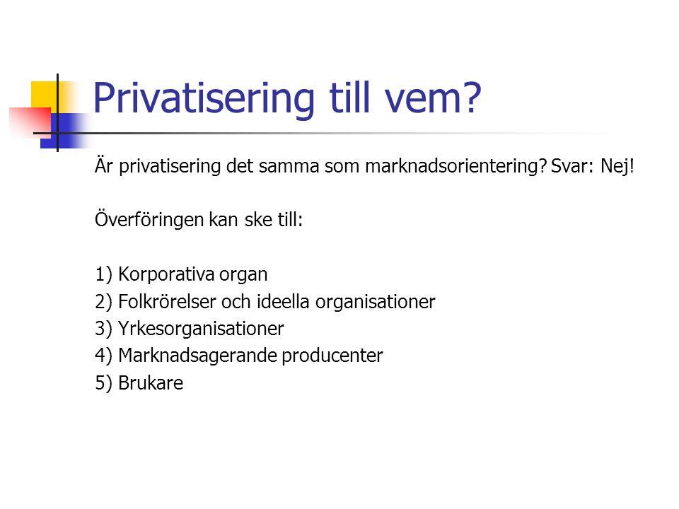 Privatisering till vem. Är privatisering det samma som marknadsorientering.