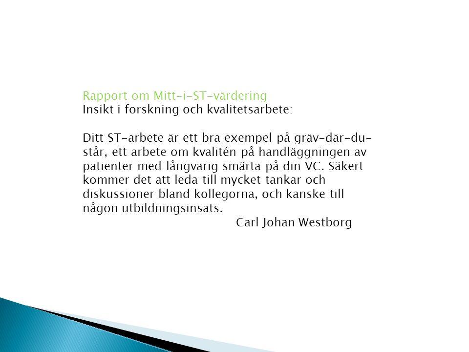 Rapport om Mitt-i-ST-värdering Insikt i forskning och kvalitetsarbete: Ditt ST-arbete är ett bra exempel på gräv-där-du- står, ett arbete om kvalitén på handläggningen av patienter med långvarig smärta på din VC.