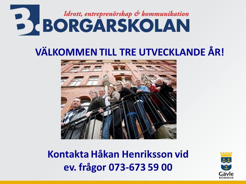 VÄLKOMMEN TILL TRE UTVECKLANDE ÅR! Kontakta Håkan Henriksson vid ev. frågor 073-673 59 00