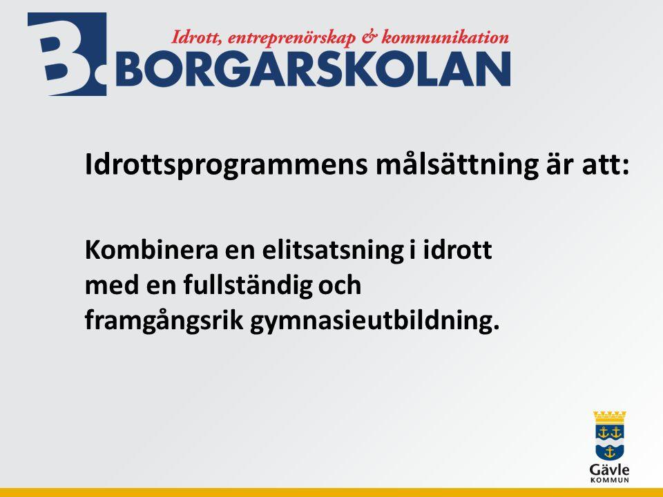 Idrottsprogrammens målsättning är att: Kombinera en elitsatsning i idrott med en fullständig och framgångsrik gymnasieutbildning.
