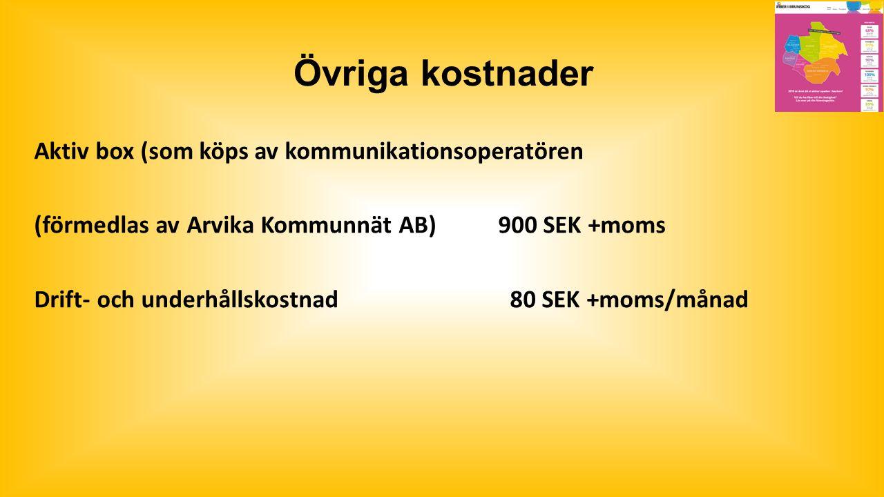 Övriga kostnader Aktiv box (som köps av kommunikationsoperatören (förmedlas av Arvika Kommunnät AB)900 SEK +moms Drift- och underhållskostnad 80 SEK +moms/månad
