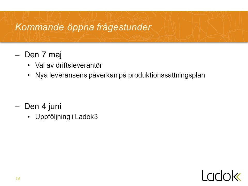 14 Kommande öppna frågestunder –Den 7 maj Val av driftsleverantör Nya leveransens påverkan på produktionssättningsplan –Den 4 juni Uppföljning i Ladok3