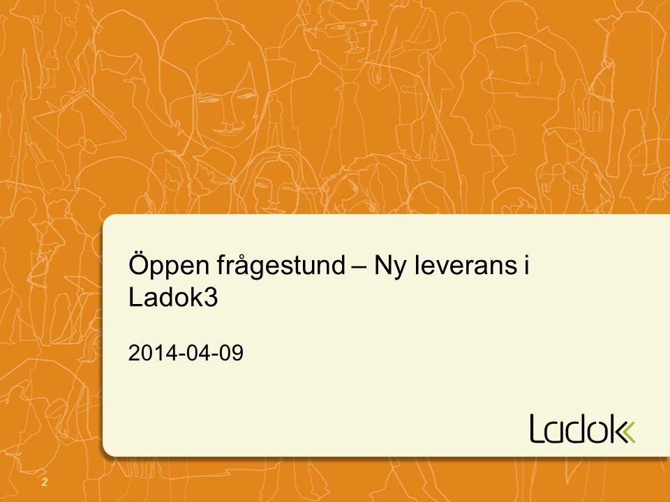 2 Öppen frågestund – Ny leverans i Ladok3 2014-04-09