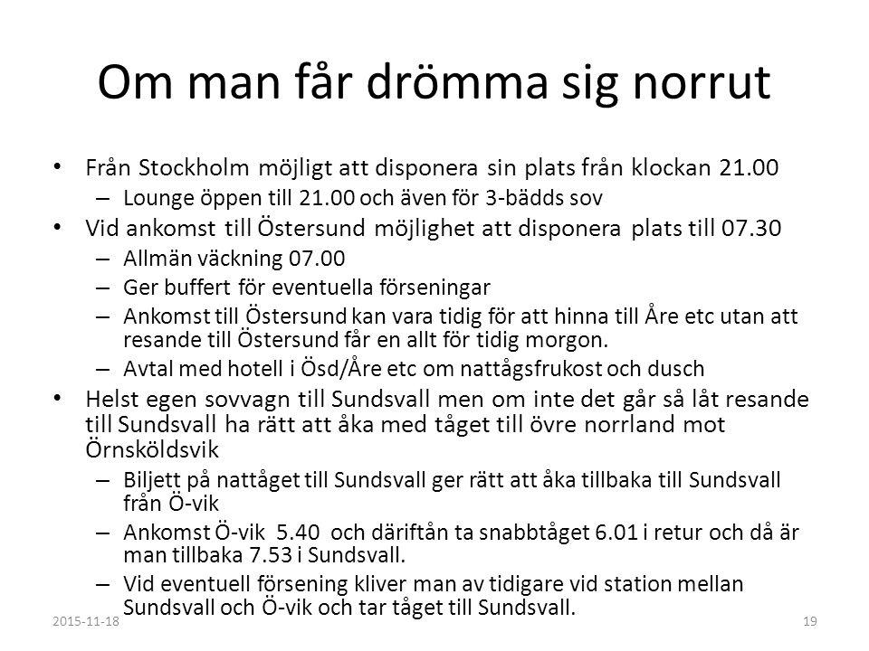Om man får drömma sig norrut Från Stockholm möjligt att disponera sin plats från klockan 21.00 – Lounge öppen till 21.00 och även för 3-bädds sov Vid ankomst till Östersund möjlighet att disponera plats till 07.30 – Allmän väckning 07.00 – Ger buffert för eventuella förseningar – Ankomst till Östersund kan vara tidig för att hinna till Åre etc utan att resande till Östersund får en allt för tidig morgon.