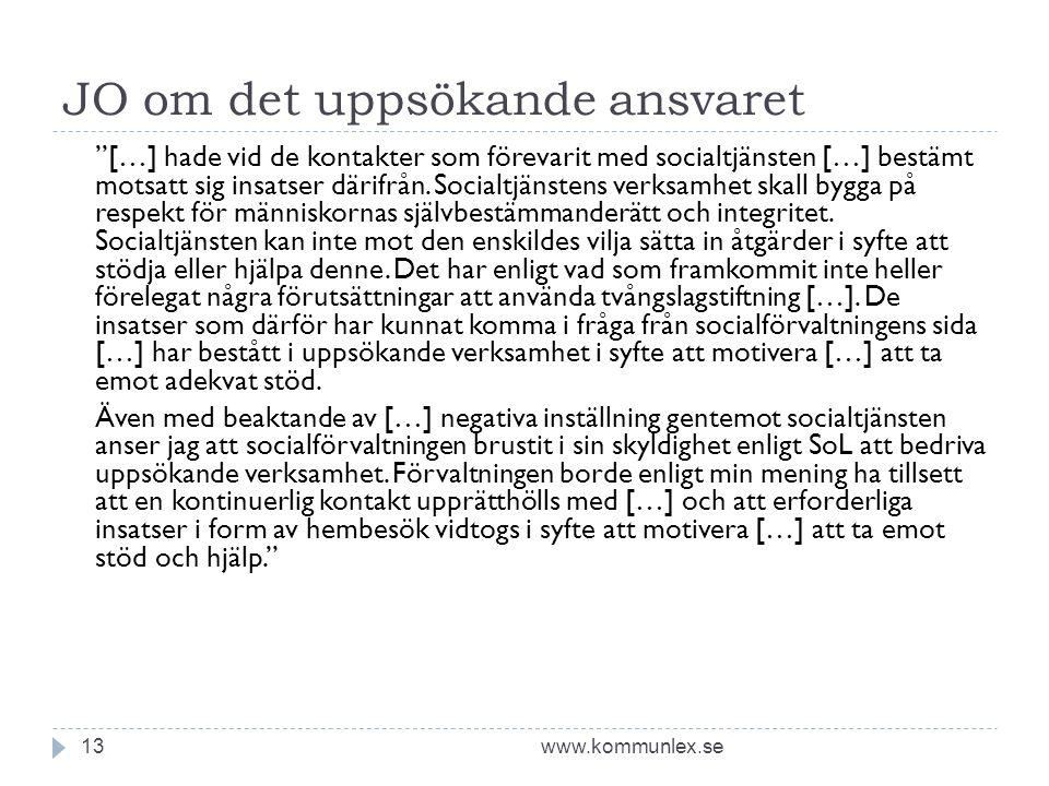 JO om det uppsökande ansvaret www.kommunlex.se13 […] hade vid de kontakter som förevarit med socialtjänsten […] bestämt motsatt sig insatser därifrån.